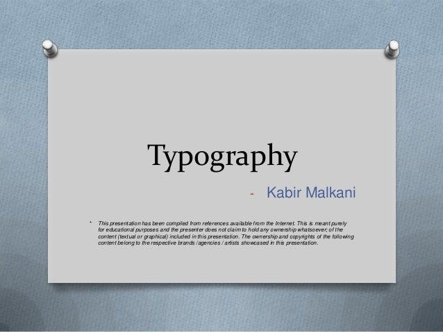 Typography                                                                   - Kabir Malkani*   This presentation has been...