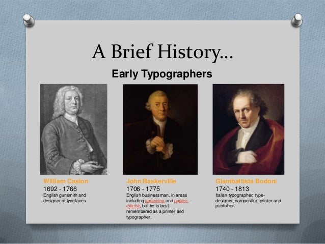 A Brief History…                          Early TypographersWilliam Caslon              John Baskerville                  ...