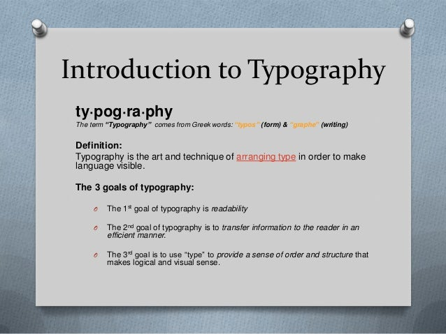 """Introduction to Typography ty·pog·ra·phy The term """"Typography"""" comes from Greek words: """"typos"""" (form) & """"graphe"""" (writing)..."""