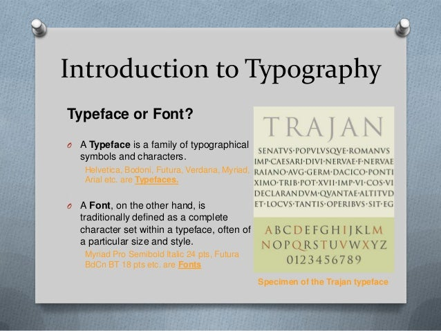 Introduction to TypographyTypeface or Font?O   A Typeface is a family of typographical    symbols and characters.     Helv...