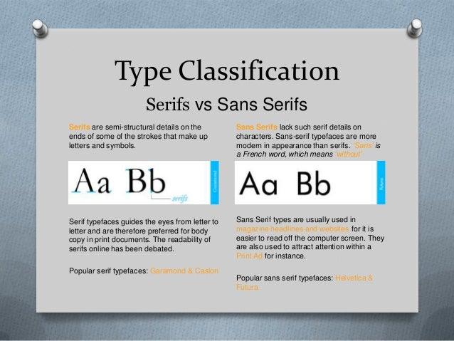 Type Classification                       Serifs vs Sans SerifsSerifs are semi-structural details on the        Sans Serif...