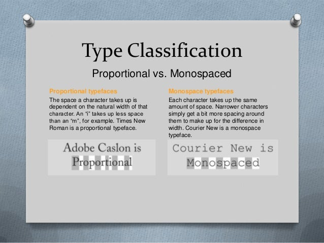 Type Classification                Proportional vs. MonospacedProportional typefaces                   Monospace typefaces...