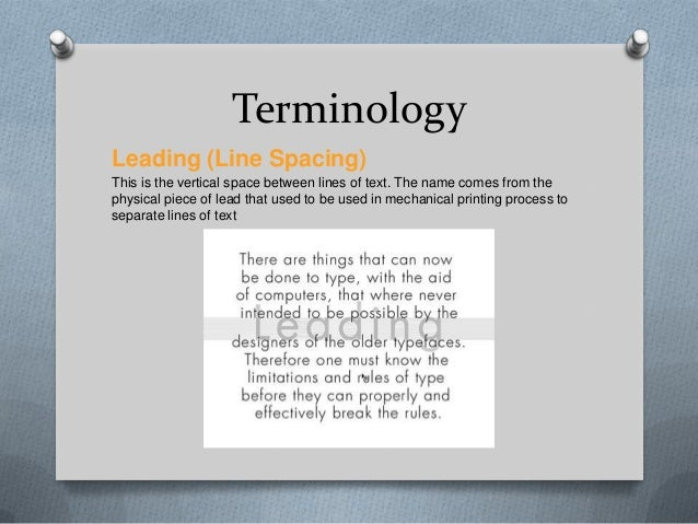 TerminologyLeading (Line Spacing)This is the vertical space between lines of text. The name comes from thephysical piece o...