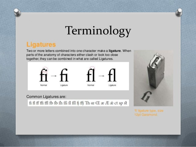 TerminologyLigaturesTwo or more letters combined into one character make a ligature. Whenparts of the anatomy of character...