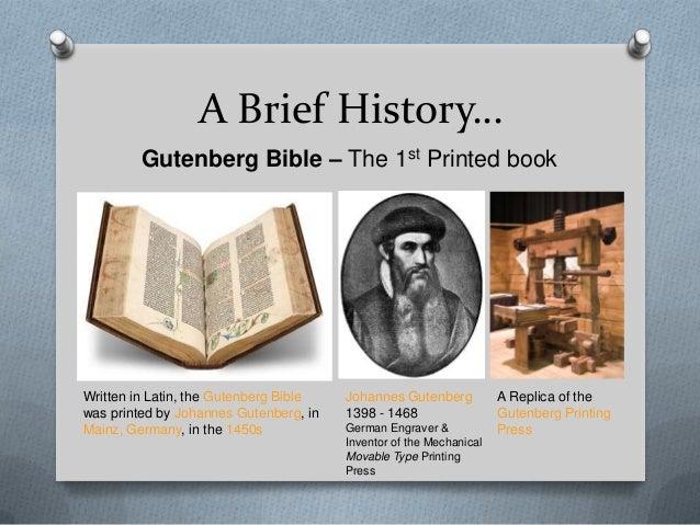 A Brief History…         Gutenberg Bible – The 1st Printed bookWritten in Latin, the Gutenberg Bible   Johannes Gutenberg ...