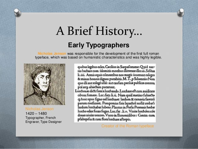 A Brief History…                          Early Typographers        Nicholas Jenson was responsible for the development of...