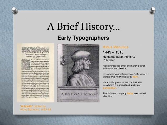 A Brief History…                          Early Typographers                                         Aldus Manutius       ...