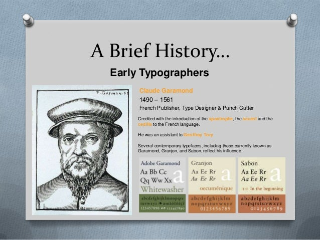 A Brief History…  Early Typographers       Claude Garamond       1490 – 1561       French Publisher, Type Designer & Punch...