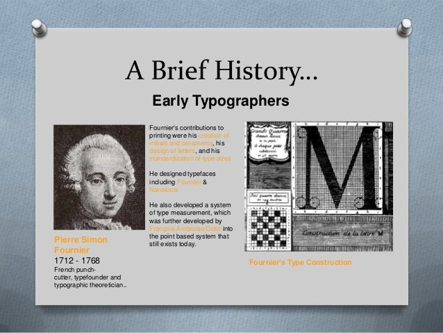 A Brief History…                             Early Typographers                             Fourniers contributions to    ...