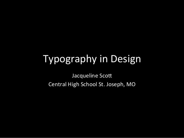Typography in Design Jacqueline Sco5  Central High School St. Joseph, MO
