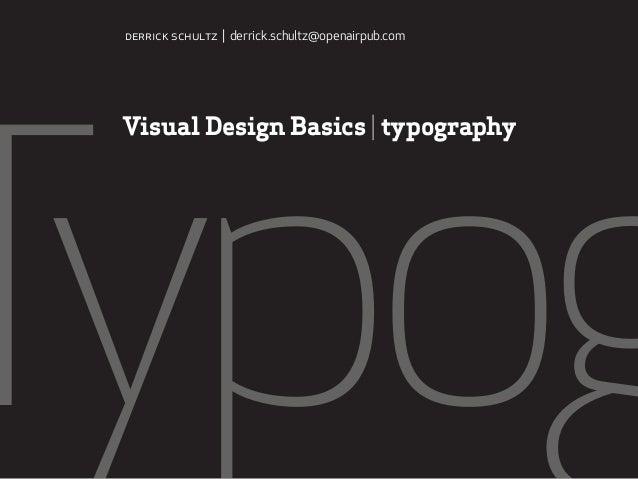 Typog Visual Design Basics | typography derrick schultz | derrick.schultz@openairpub.com