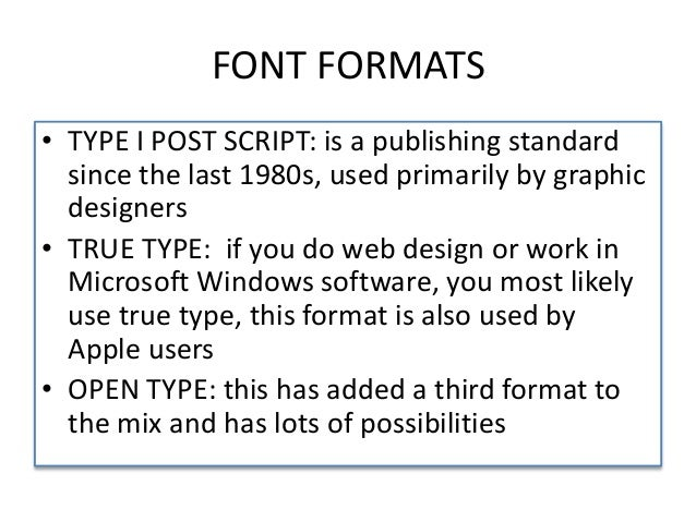 FONT FORMATS • TYPE I POST SCRIPT: is a publishing standard since the last 1980s, used primarily by graphic designers • TR...