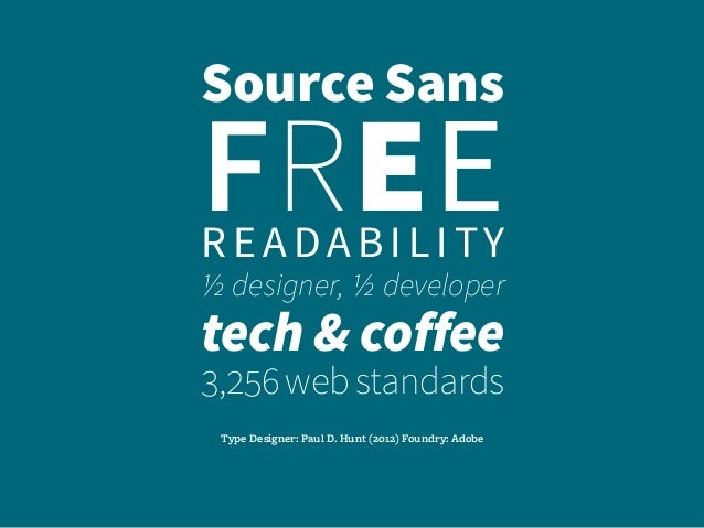 Source Sans FREEreadability 1/2 designer, 1/2 developer tech & coffee 3,256webstandards Type Designer: Paul D. Hunt (2012)...