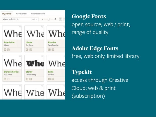Google Fonts open source; web / print; range of quality Adobe Edge Fonts free, web only, limited library Typekit access th...