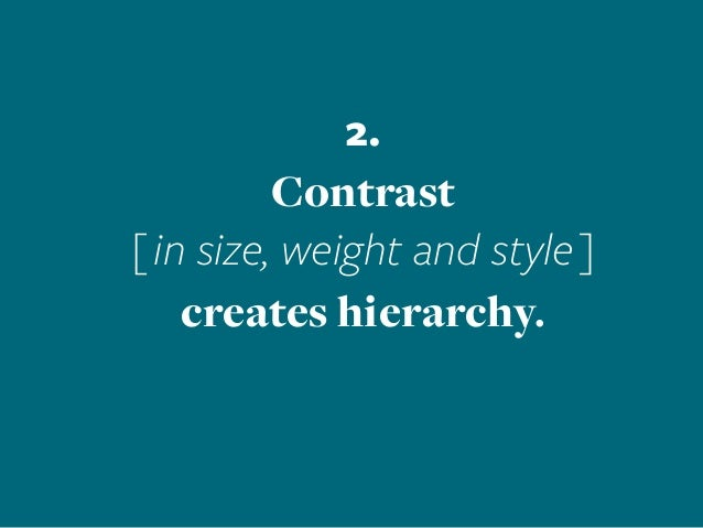 2. Contrast [in size, weight and style] creates hierarchy.