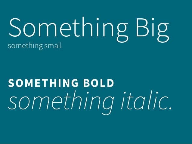 Something Bigsomething small SOMETHING BOLD something italic.