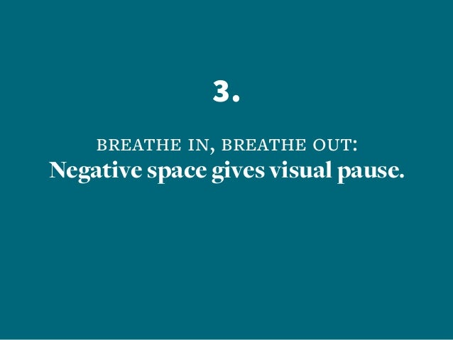 3. breathe in, breathe out: Negative space gives visual pause.