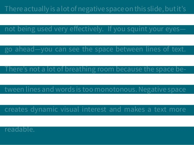 Thereactuallyisalotofnegativespaceonthisslide,butit's not being used very effectively. If you squint your eyes— go ahead—y...