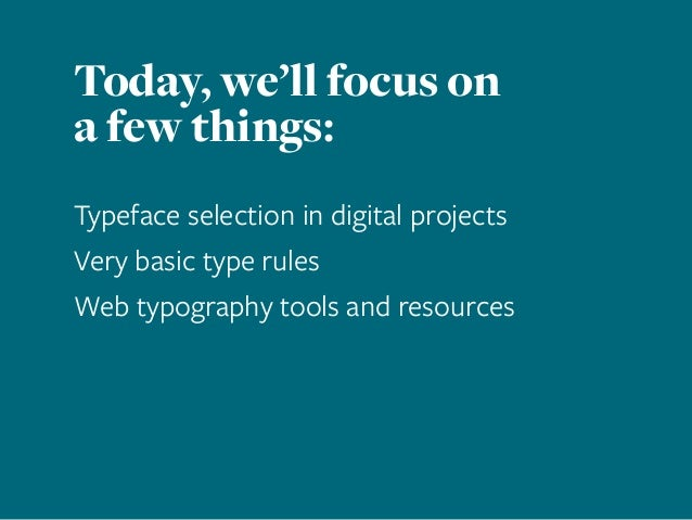 Today, we'll focus on a few things: Typeface selection in digital projects Very basic type rules Web typography tools and ...