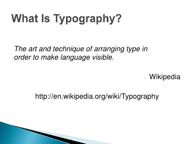The art and technique of arranging type inorder to make language visible.                                        -    Wiki...