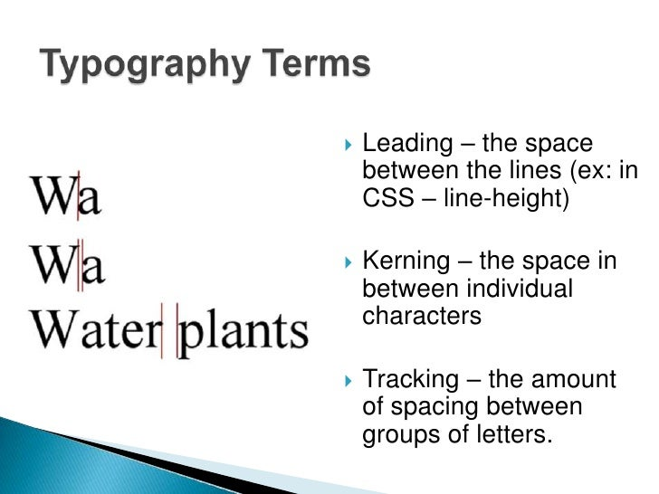    Leading – the space    between the lines (ex: in    CSS – line-height)   Kerning – the space in    between individual...