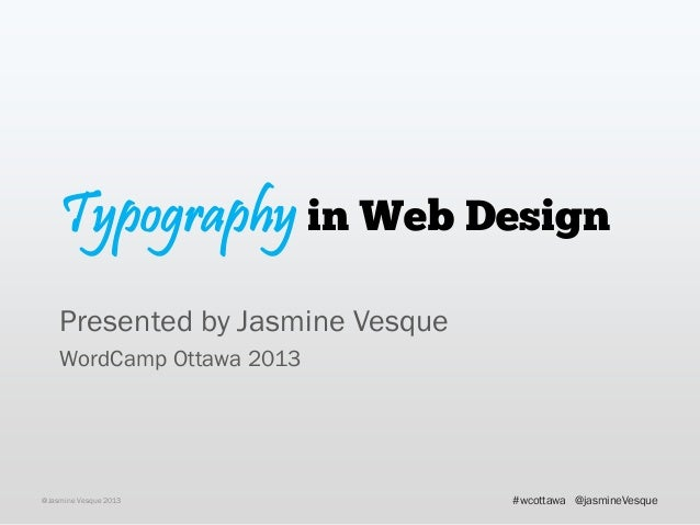 Typography in Web DesignPresented by Jasmine VesqueWordCamp Ottawa 2013@Jasmine Vesque 2013 @jasmineVesque#wcottawa