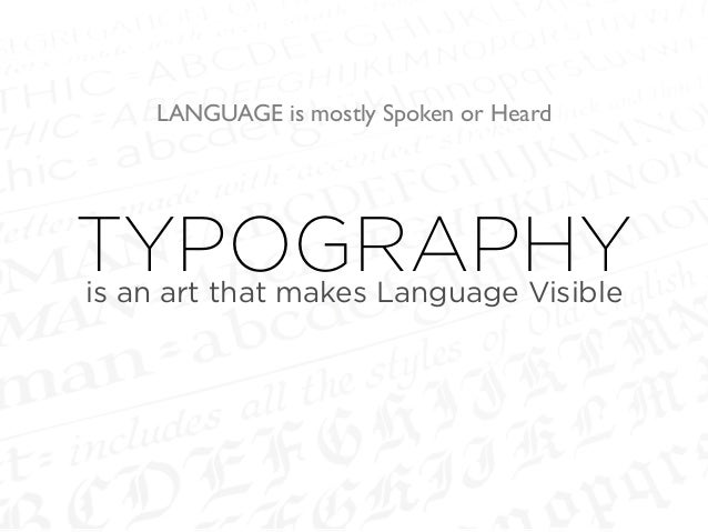 LANGUAGE is mostly Spoken or Heard TYPOGRAPHYis an art that makes Language Visible