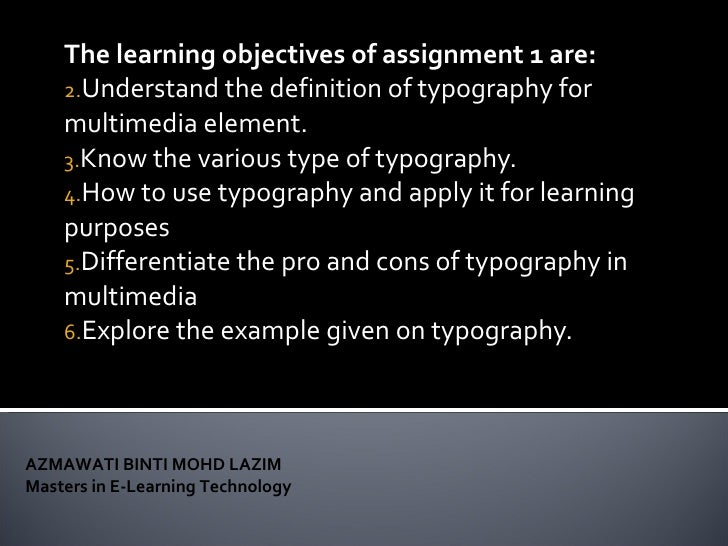 <ul><li>The learning objectives of assignment 1 are: </li></ul><ul><li>Understand the definition of typography for multime...