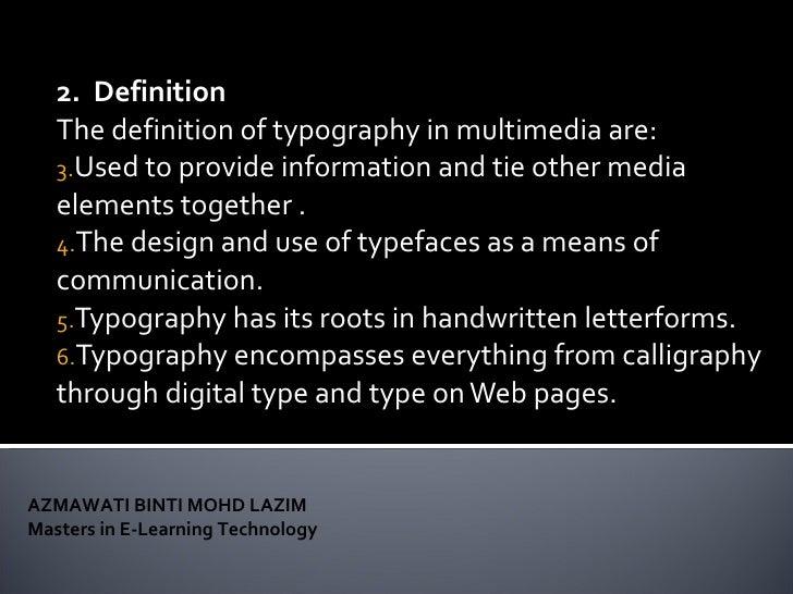 <ul><li>2.  Definition  </li></ul><ul><li>The definition of typography in multimedia are: </li></ul><ul><li>Used to provid...