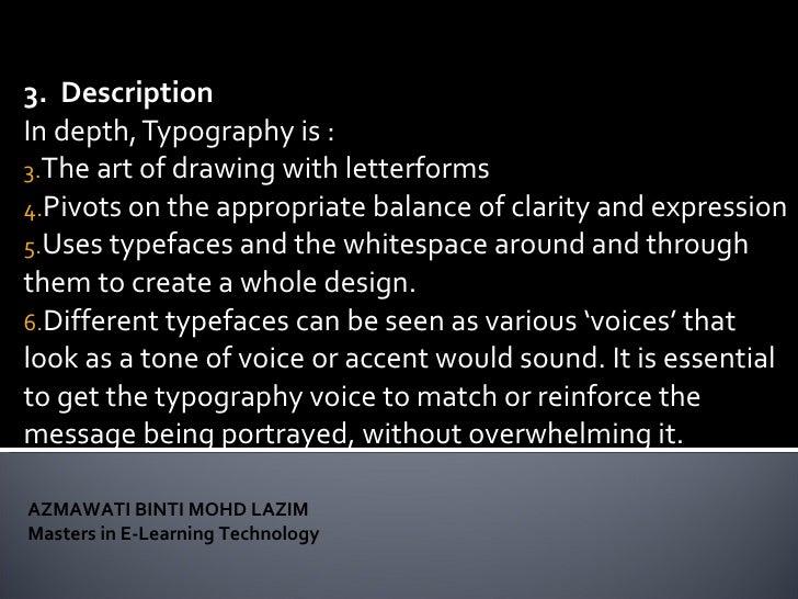 <ul><li>3.  Description </li></ul><ul><li>In depth, Typography is : </li></ul><ul><li>The art of drawing with letterforms ...
