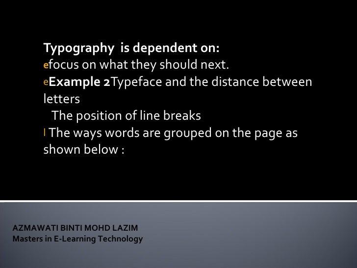 <ul><li>Typography  is dependent on: </li></ul><ul><li>focus on what they should next. </li></ul><ul><li>Example 2 Typefac...