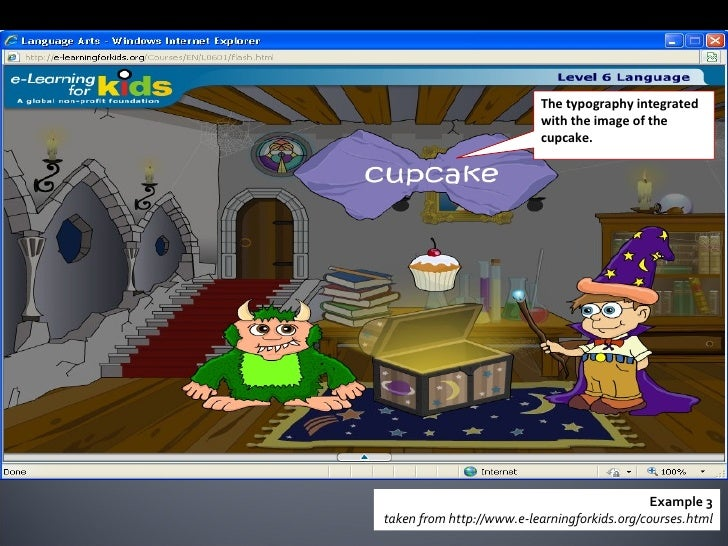 Example 3 taken from http://www.e-learningforkids.org/courses.html Provide information and tie other media elements togeth...