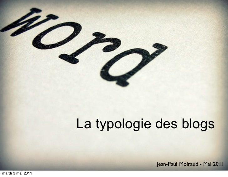 La typologie des blogs                               Jean-Paul Moiraud - Mai 2011mardi 3 mai 2011