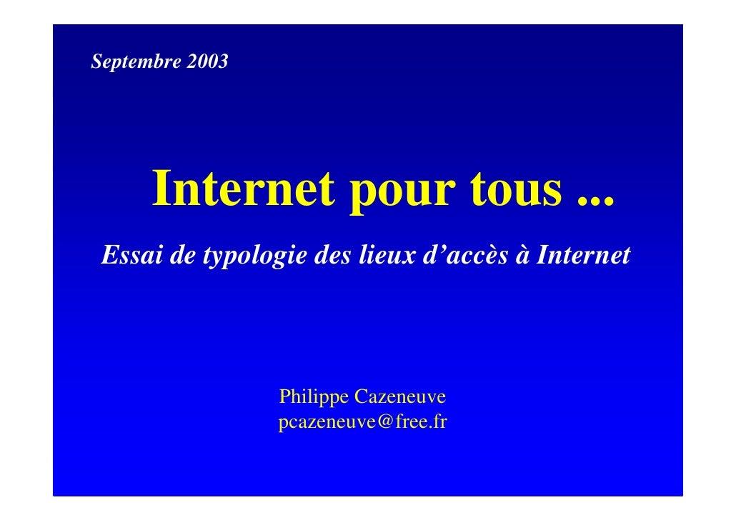 Septembre 2003           Internet pour tous ...  Essai de typologie des lieux d'accès à Internet                     Phili...