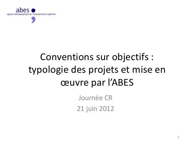 Conventions sur objectifs : typologie des projets et mise en œuvre par l'ABES Journée CR 21 juin 2012 1