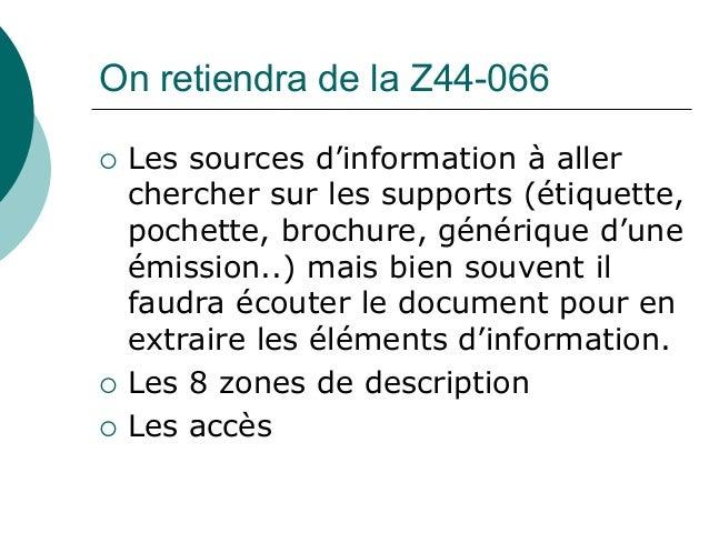 On retiendra de la Z44-066 Les sources d'information à aller chercher sur les supports (étiquette, pochette, brochure, gén...