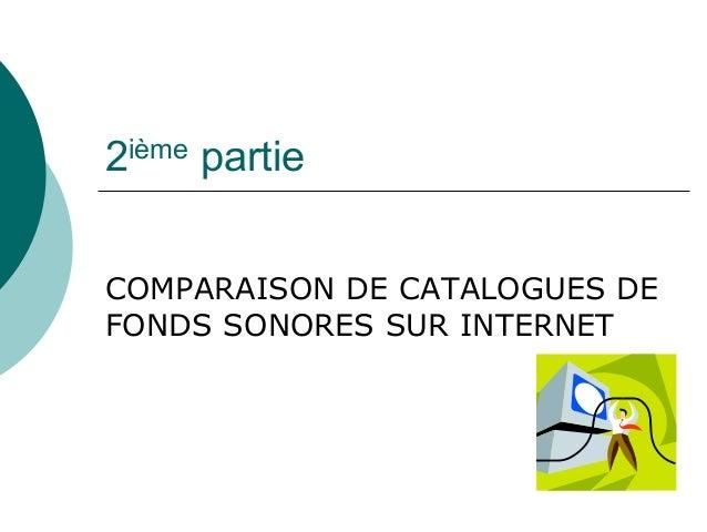 2ième partieCOMPARAISON DE CATALOGUES DEFONDS SONORES SUR INTERNET