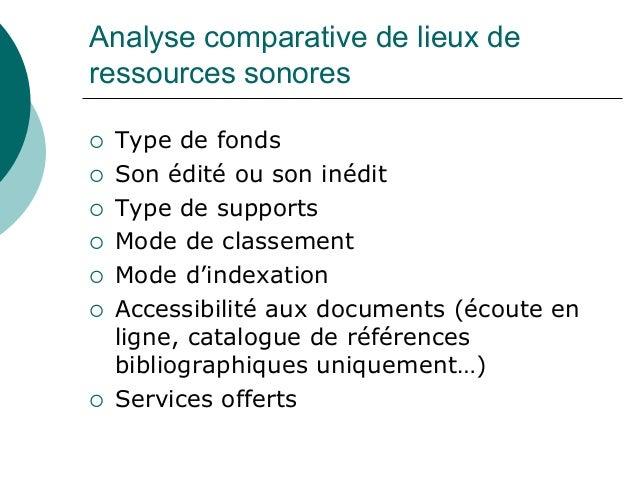 Analyse comparative de lieux deressources sonores Type de fonds Son édité ou son inédit Type de supports Mode de classemen...