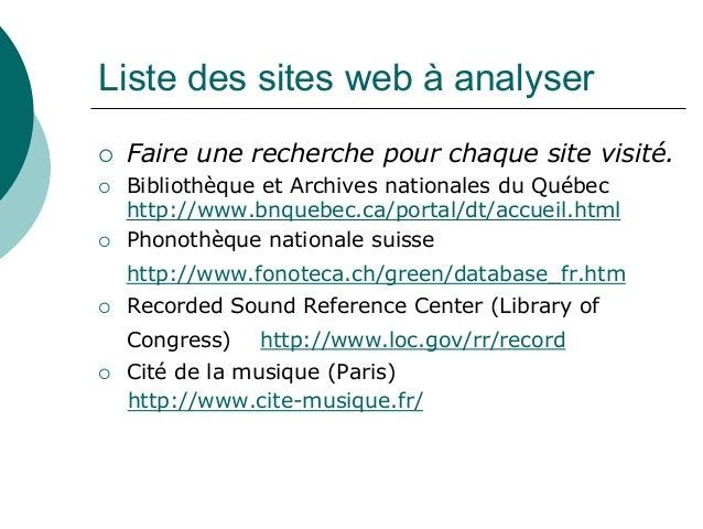 Liste des sites web à analyser Faire une recherche pour chaque site visité. Bibliothèque et Archives nationales du Québec ...