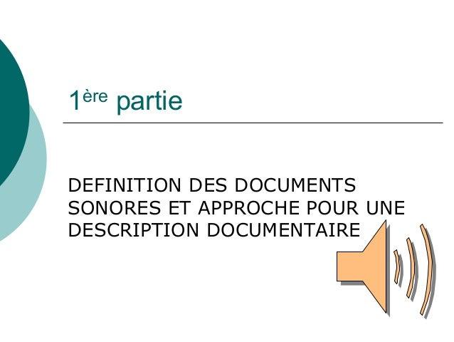 1ère partieDEFINITION DES DOCUMENTSSONORES ET APPROCHE POUR UNEDESCRIPTION DOCUMENTAIRE
