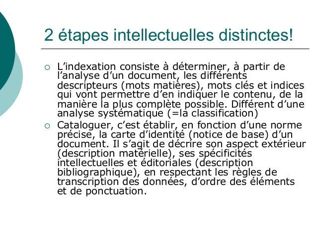 2 étapes intellectuelles distinctes! L'indexation consiste à déterminer, à partir de l'analyse d'un document, les différen...