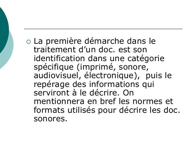 La première démarche dans letraitement d'un doc. est sonidentification dans une catégoriespécifique (imprimé, sonore,audio...