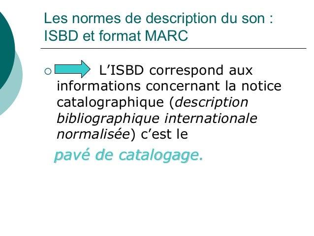 Les normes de description du son :ISBD et format MARC        L'ISBD correspond aux informations concernant la notice catal...