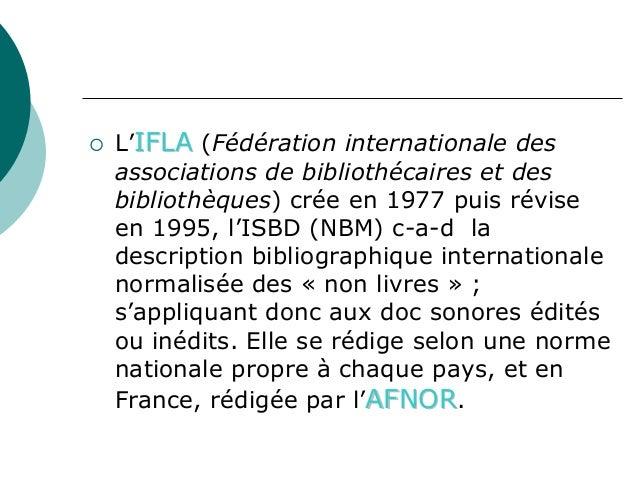 L'IFLA (Fédération internationale desassociations de bibliothécaires et desbibliothèques) crée en 1977 puis réviseen 1995,...