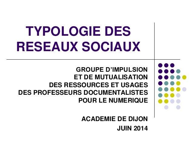 TYPOLOGIE DES RESEAUX SOCIAUX GROUPE D'IMPULSION ET DE MUTUALISATION DES RESSOURCES ET USAGES DES PROFESSEURS DOCUMENTALIS...