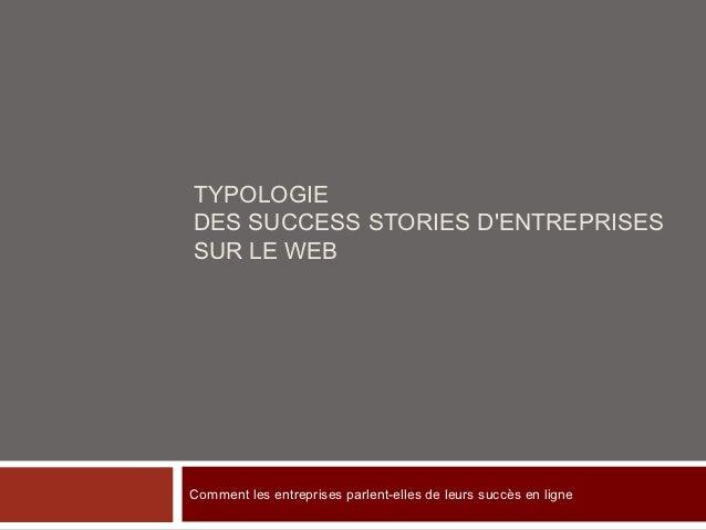 TYPOLOGIEDES SUCCESS STORIES DENTREPRISESSUR LE WEBComment les entreprises parlent-elles de leurs succès en ligne