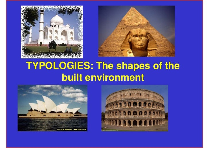 TYPOLOGIES: The shapes of the     built environment