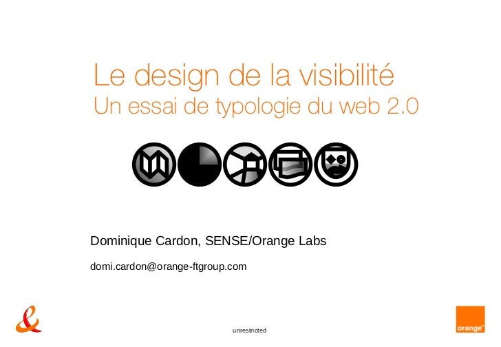 Le design de la visibilité Un essai de typologie du web 2.0 Dominique Cardon, SENSE/Orange Labs [email_address]