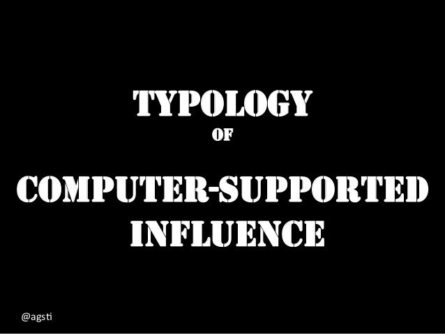 TYPOLOGY OF COMPUTER-SUPPORTED INFLUENCE @ags%