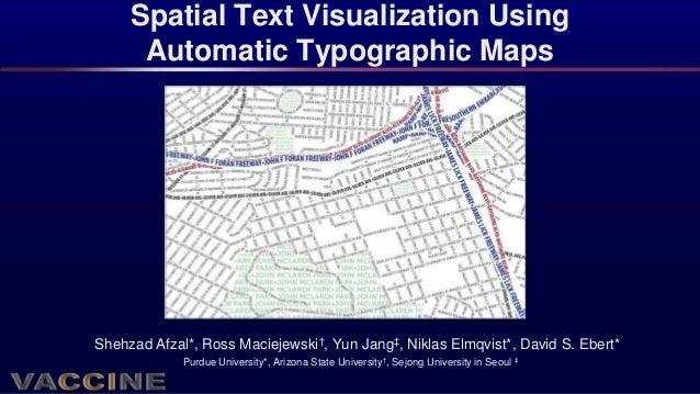 Spatial Text Visualization Using      Automatic Typographic MapsShehzad Afzal*, Ross Maciejewski†, Yun Jang‡, Niklas Elmqv...